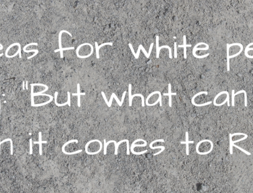 Ten starters for white people asking, 'But what can I do?'